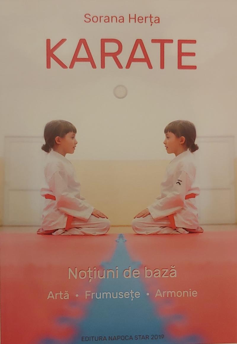 Sorana Herta - Karate: Arta, Frumusete si Armonia - Notiuni de baza